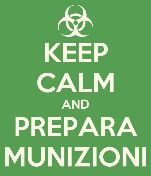 KEEP CALM AND PREPARA MUNIZIONI