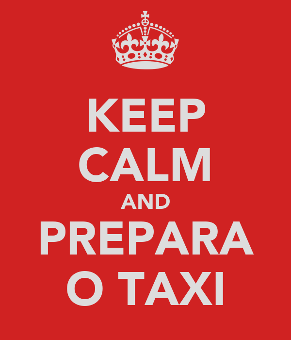 KEEP CALM AND PREPARA O TAXI