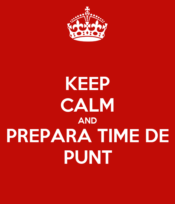 KEEP CALM AND PREPARA TIME DE PUNT