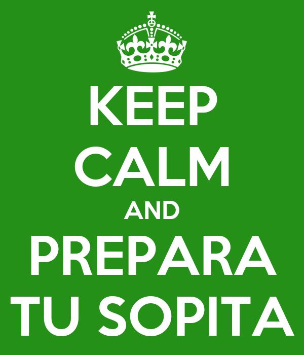 KEEP CALM AND PREPARA TU SOPITA