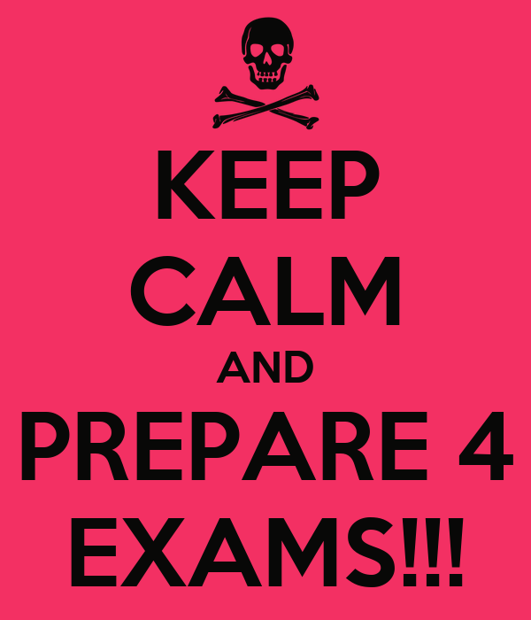 KEEP CALM AND PREPARE 4 EXAMS!!!