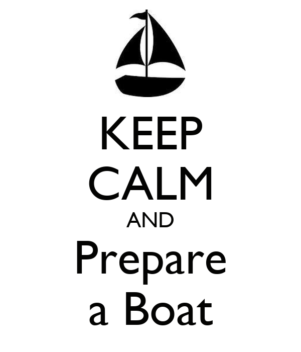 KEEP CALM AND Prepare a Boat