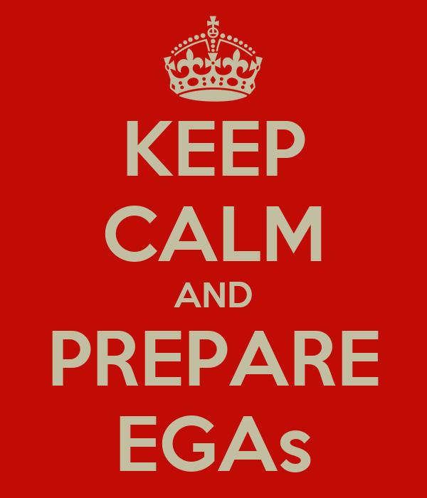 KEEP CALM AND PREPARE EGAs