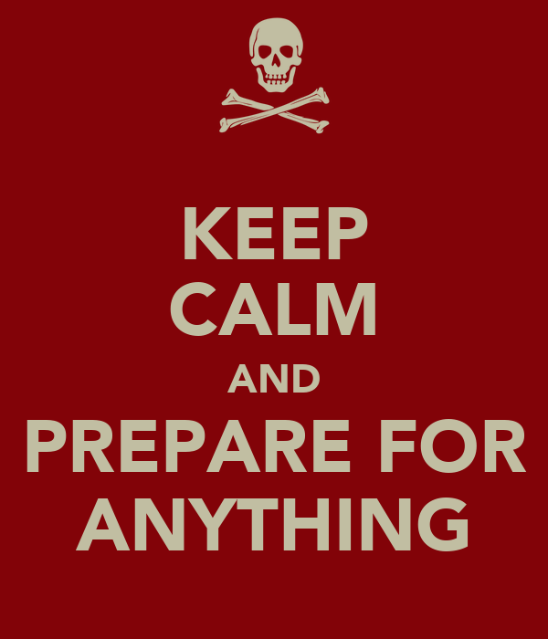 KEEP CALM AND PREPARE FOR ANYTHING