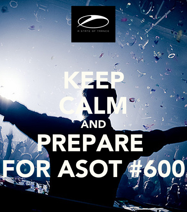 KEEP CALM AND PREPARE  FOR ASOT #600