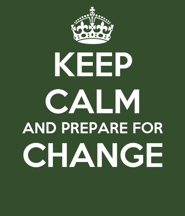 KEEP CALM AND PREPARE FOR CHANGE