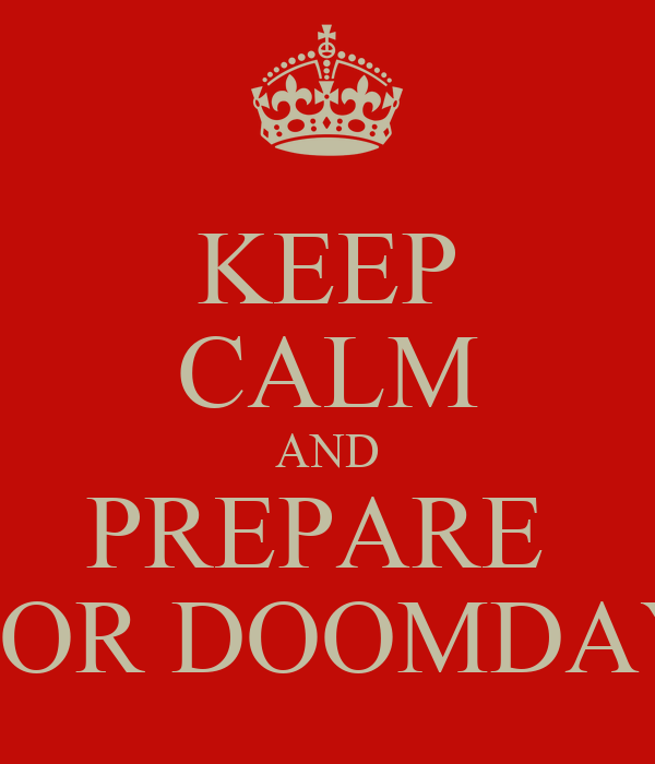 KEEP CALM AND PREPARE  FOR DOOMDAY