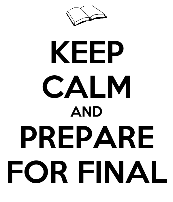KEEP CALM AND PREPARE FOR FINAL