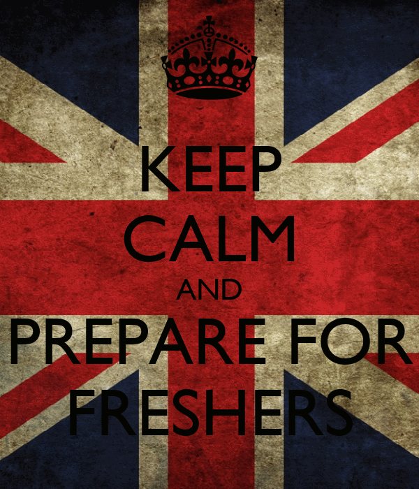KEEP CALM AND PREPARE FOR FRESHERS