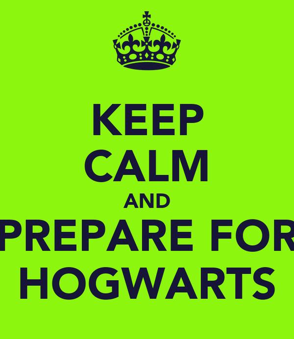 KEEP CALM AND PREPARE FOR HOGWARTS