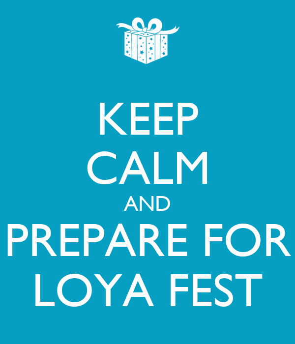 KEEP CALM AND PREPARE FOR LOYA FEST
