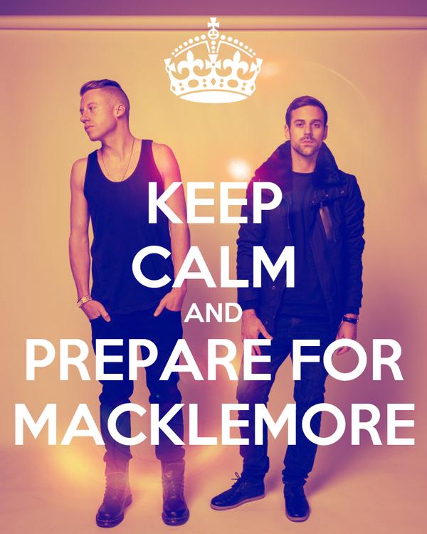 KEEP CALM AND PREPARE FOR MACKLEMORE