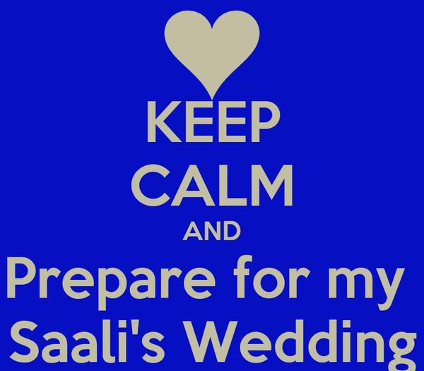 KEEP CALM AND Prepare for my  Saali's Wedding