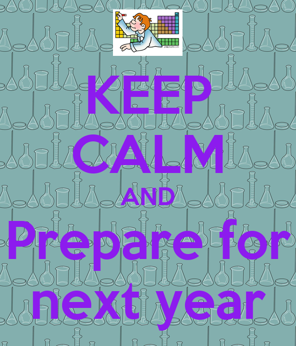 KEEP CALM AND Prepare for next year