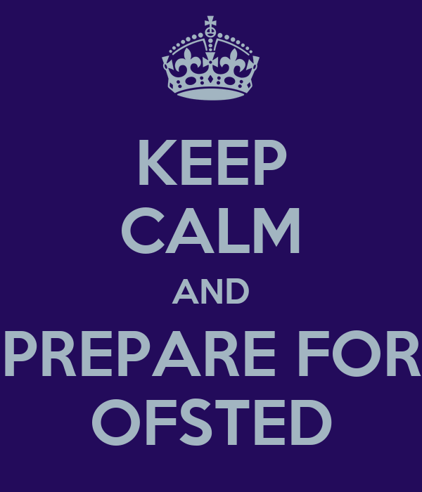 KEEP CALM AND PREPARE FOR OFSTED