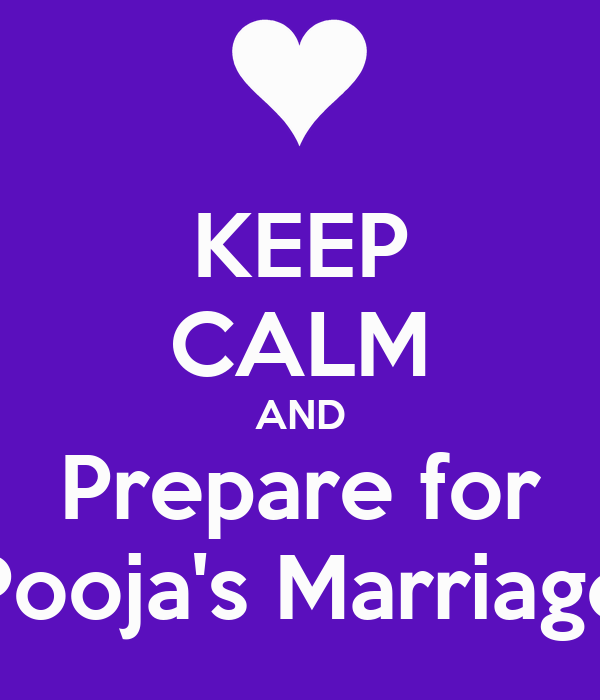 KEEP CALM AND Prepare for Pooja's Marriage
