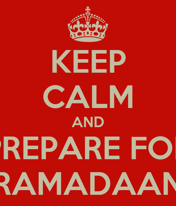 KEEP CALM AND PREPARE FOR RAMADAAN