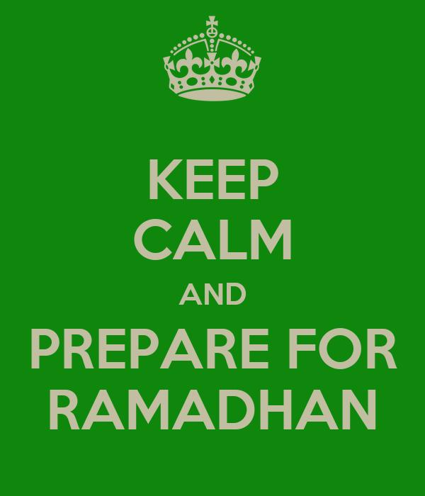 KEEP CALM AND PREPARE FOR RAMADHAN