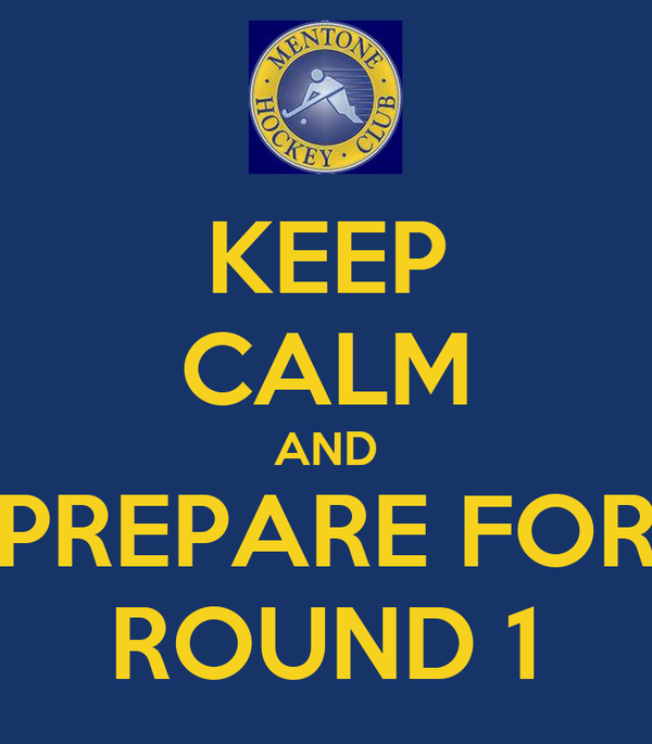 KEEP CALM AND PREPARE FOR ROUND 1