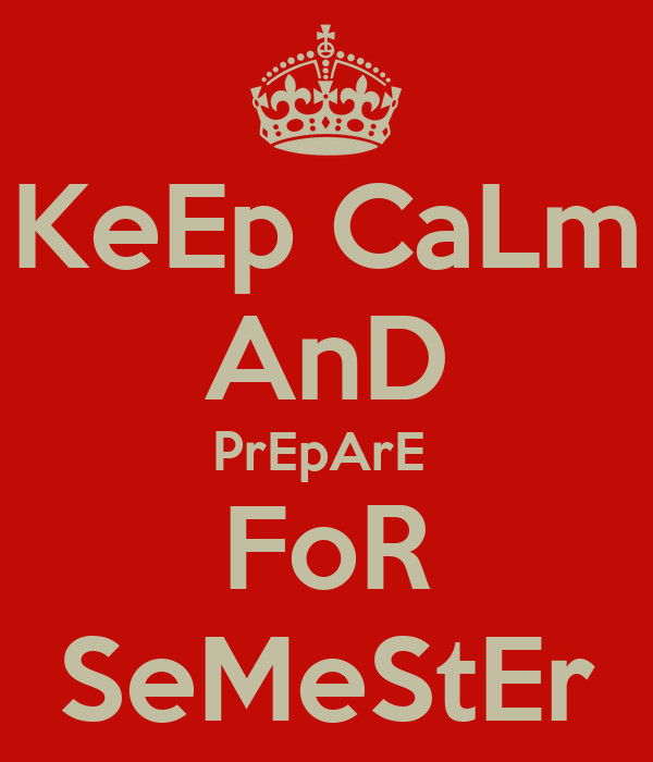 KeEp CaLm AnD PrEpArE  FoR SeMeStEr