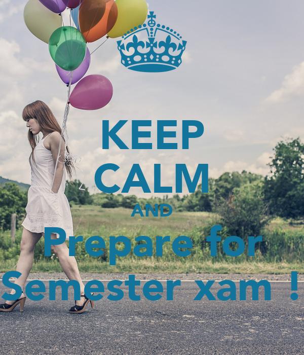 KEEP CALM AND Prepare for Semester xam !