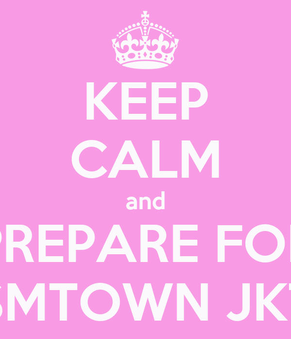 KEEP CALM and PREPARE FOR SMTOWN JKT