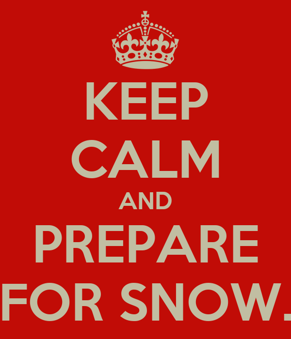 KEEP CALM AND PREPARE FOR SNOW.