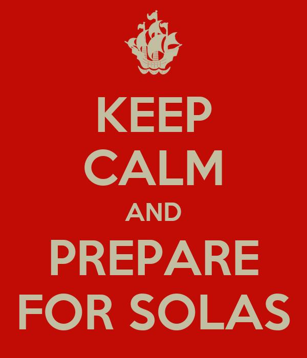 KEEP CALM AND PREPARE FOR SOLAS