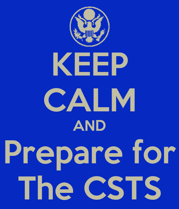 KEEP CALM AND Prepare for The CSTS