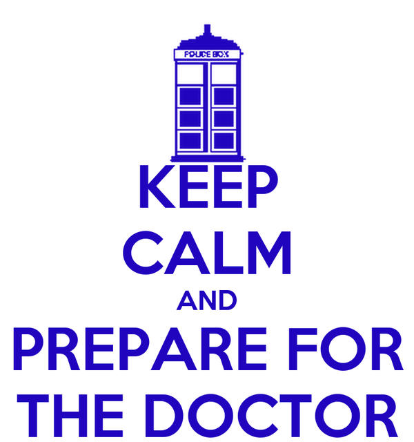 KEEP CALM AND PREPARE FOR THE DOCTOR
