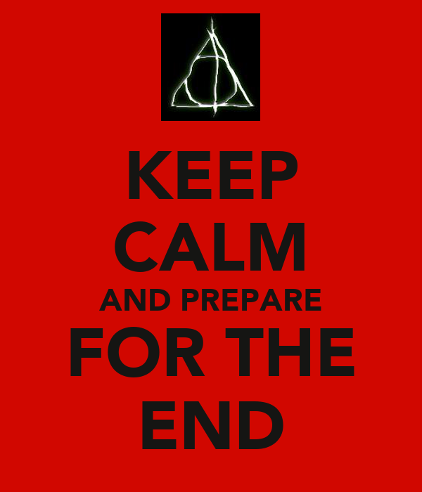 KEEP CALM AND PREPARE FOR THE END