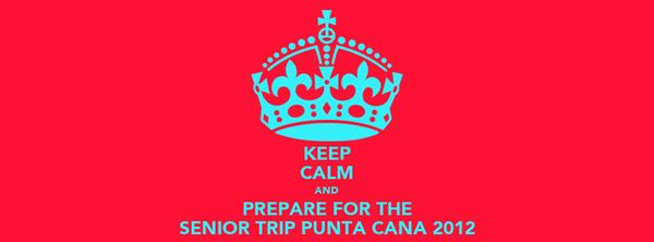 KEEP CALM AND PREPARE FOR THE SENIOR TRIP PUNTA CANA 2012