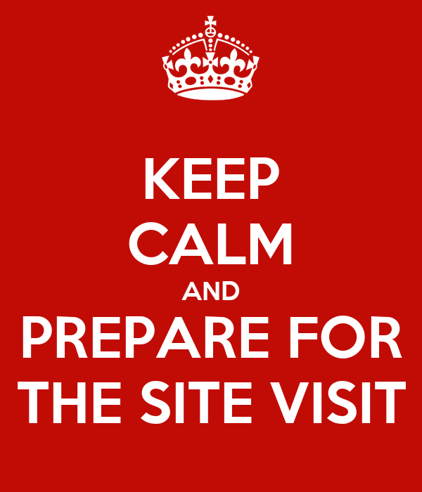 KEEP CALM AND PREPARE FOR THE SITE VISIT