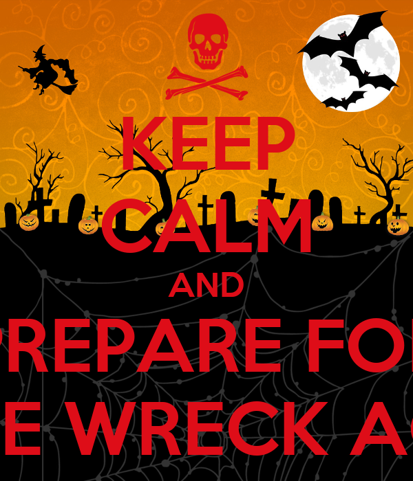 KEEP CALM AND PREPARE FOR THE WRECK AGE