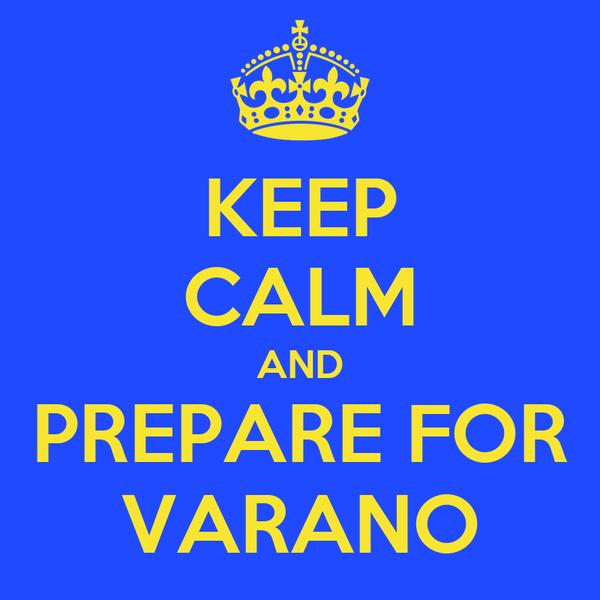 KEEP CALM AND PREPARE FOR VARANO