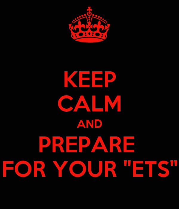 "KEEP CALM AND PREPARE  FOR YOUR ""ETS"""
