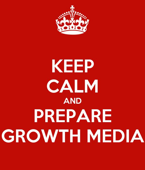 KEEP CALM AND PREPARE GROWTH MEDIA