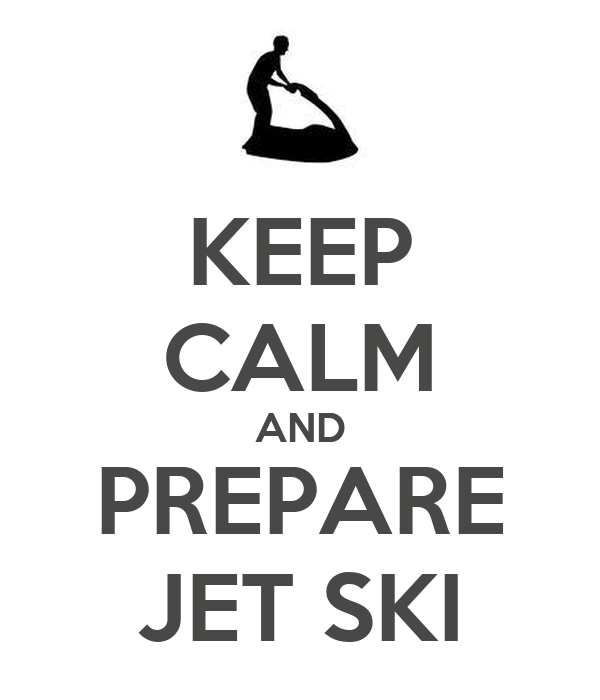 KEEP CALM AND PREPARE JET SKI