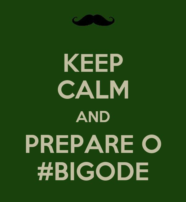 KEEP CALM AND PREPARE O #BIGODE