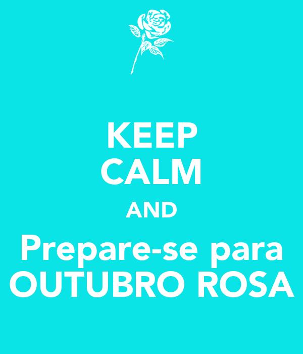 KEEP CALM AND Prepare-se para OUTUBRO ROSA