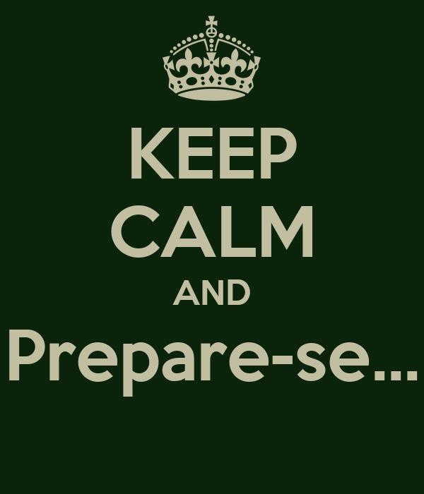 KEEP CALM AND Prepare-se...