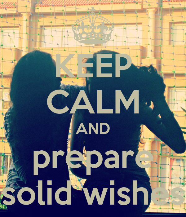 KEEP CALM AND prepare solid wishes
