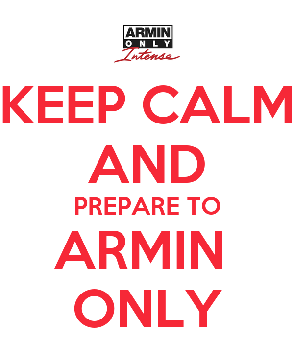 KEEP CALM AND PREPARE TO ARMIN  ONLY