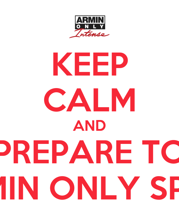 KEEP CALM AND PREPARE TO ARMIN ONLY SPAIN