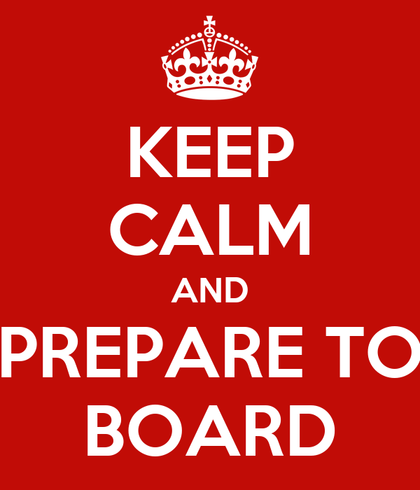 KEEP CALM AND PREPARE TO BOARD