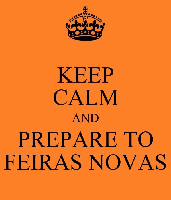 KEEP CALM AND PREPARE TO FEIRAS NOVAS
