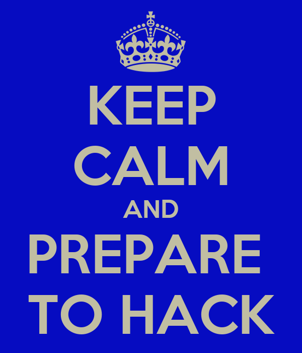 KEEP CALM AND PREPARE  TO HACK