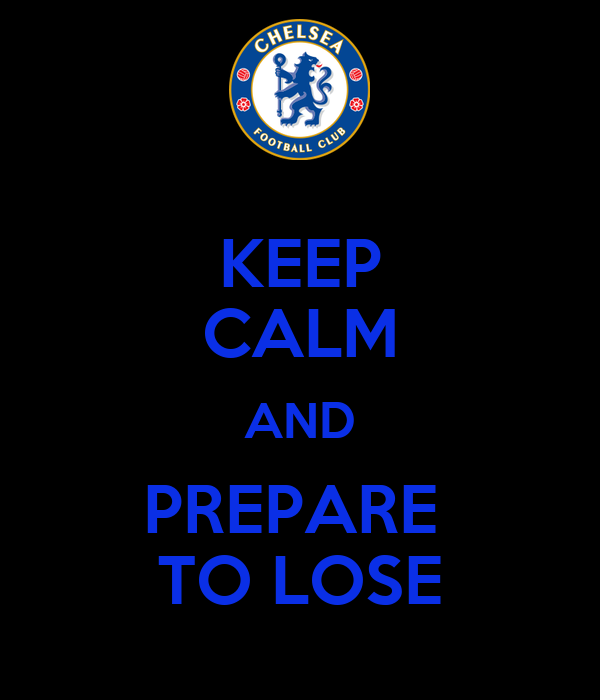 KEEP CALM AND PREPARE  TO LOSE