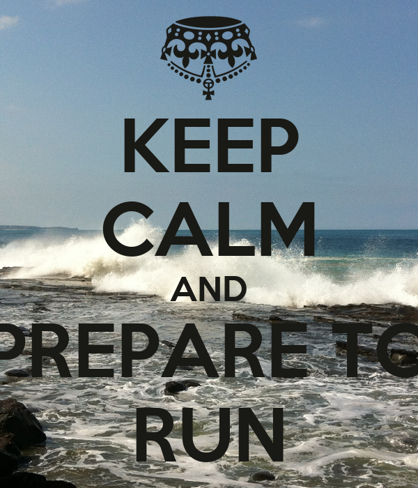 KEEP CALM AND PREPARE TO RUN