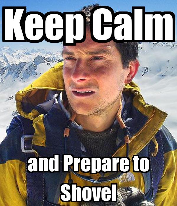 Keep Calm and Prepare to Shovel